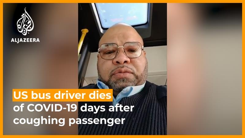 A United States bus driver reportedly died of COVID-19 days after encountering a coughing passenger [File: Screengrab/Al Jazeera]