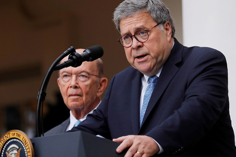 US Attorney General Bill Barr describes the Trump administration's effort to gain citizenship data during the 2020 census as Commerce Secretary Wilbur Ross stands at his side [File: Carlos Barria/Reuters]